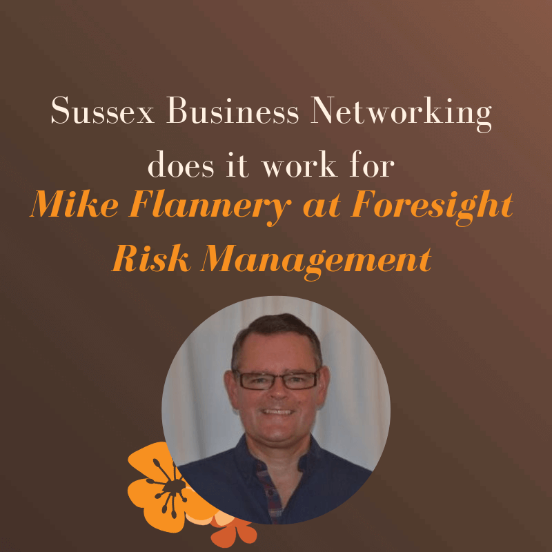 Sussex Business Networking – Does it work for Mike Flannery at Foresight Risk Management?