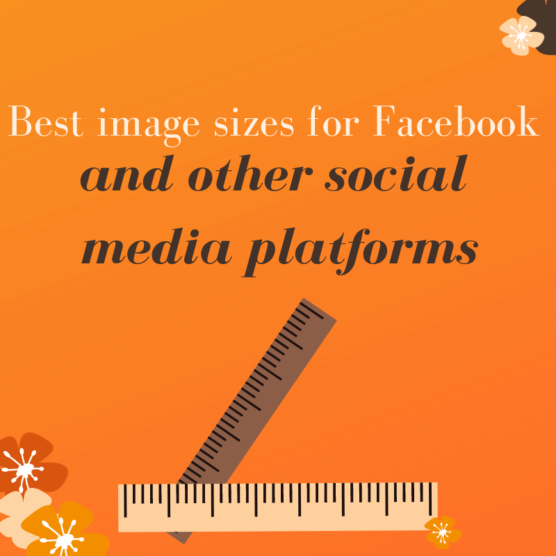 Best Image Size for Facebook Posts and Ads (and other Social Media platforms too!)
