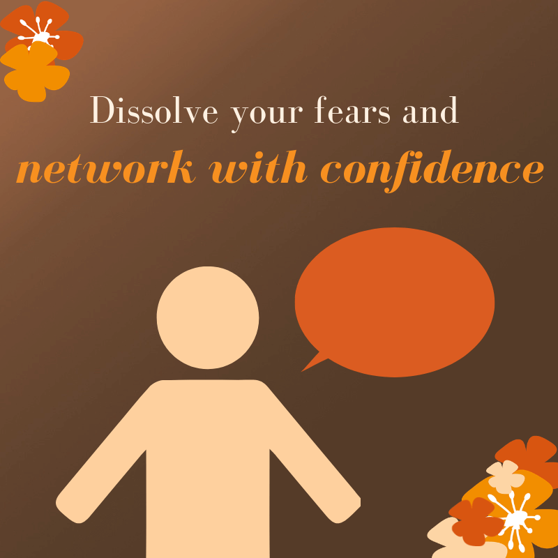 Dissolve your fears and network with confidence