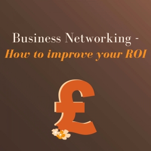 Business Networking - How To Improve Your ROI