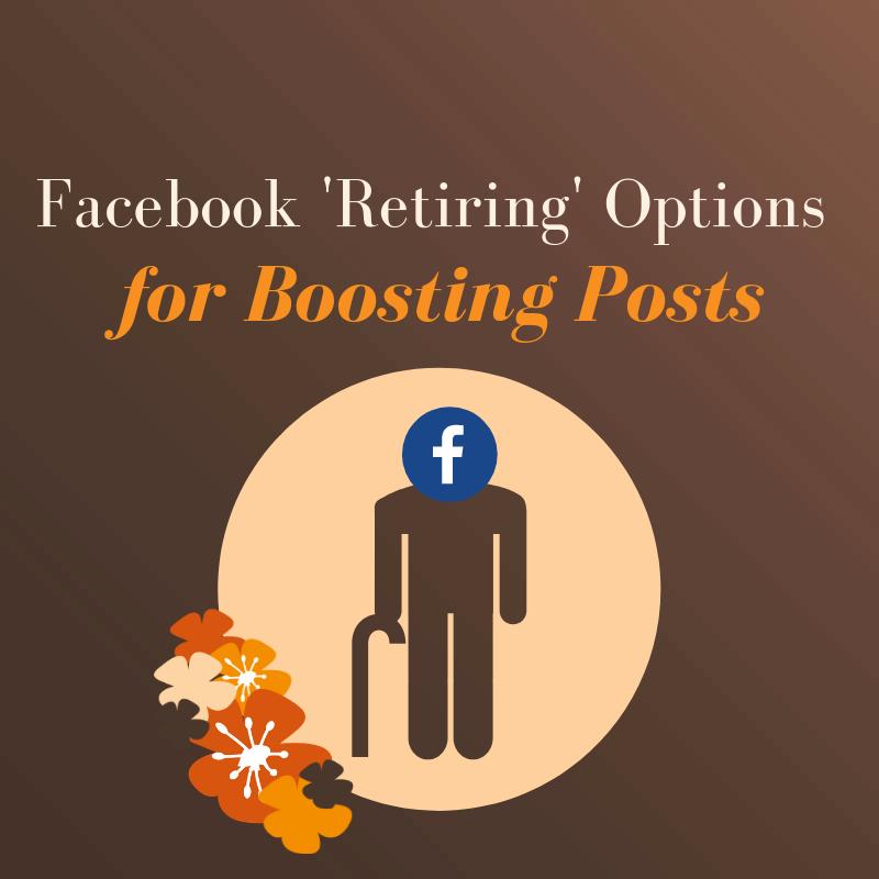 Facebook Retiring Options for Boosting Posts