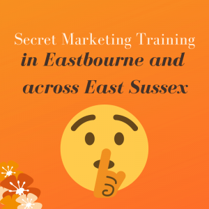 Secret Marketing Training in Eastbourne and across East Sussex!