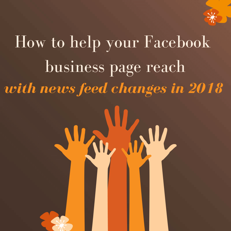 How to help your Facebook business page reach with news feed changes in 2018