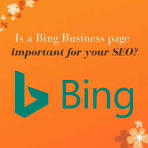 Is a Bing Business Page important for your SEO?