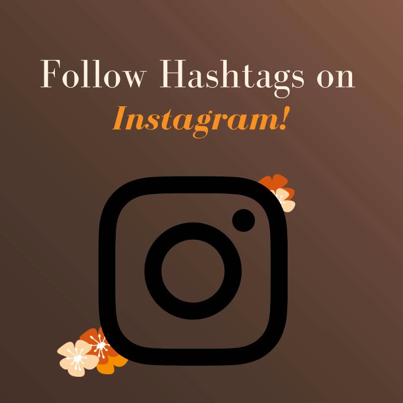 Follow hashtags on Instagram!