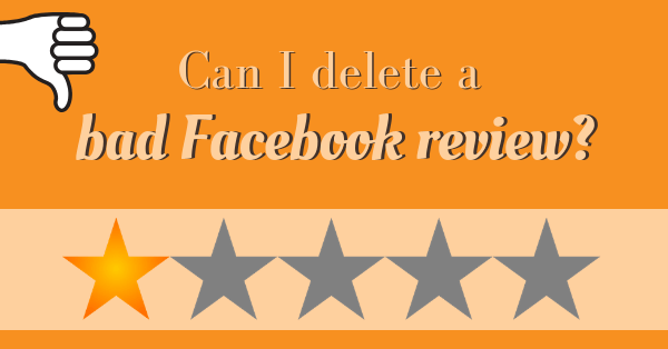 Can I delete a bad Facebook review - Pearce Marketing Blog